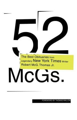 52 McGs: The Best Obituaries from Legendary New York Times Writer Robert McG. Thomas, Jr Chris Calhoun