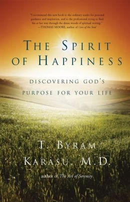 The Spirit of Happiness: Discovering God's Purpose for Your Life T. Byram Karasu