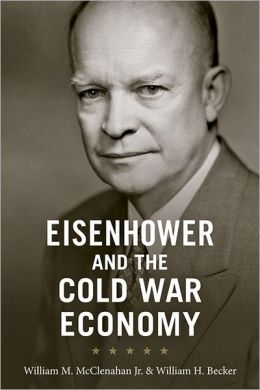 Eisenhower and the Cold War Economy William M. McClenahan Jr. and William H. Becker