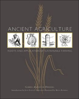Ancient Agriculture: Roots and Application of Sustainable Farming Gabriel Alonso De Herrera, Bryan Romero and Juan Estevan Arellano