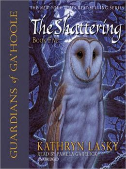 Guardians of Ga'Hoole, Book Five: The Shattering Kathryn Lasky and Pamela Garelick