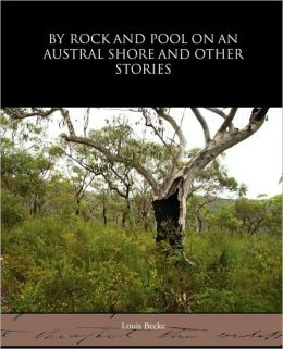 |||Rock and Pool on an Austral Shore, and Other Stories Louis Becke