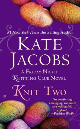 The Friday Night Knitting Club (Friday Night Knitting Club Novels) Kate Jacobs and Carrington MacDuffie