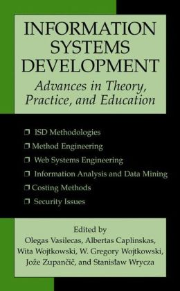 Information Systems Development: Advances in Theory, Practice, and Education Olegas Vasilecas, Albertas Caplinskas, Gregory Wojtkowski and Wita Wojtkowski