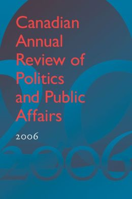 Canadian Annual Review of Politics and Public Affairs 2006 David Mutimer