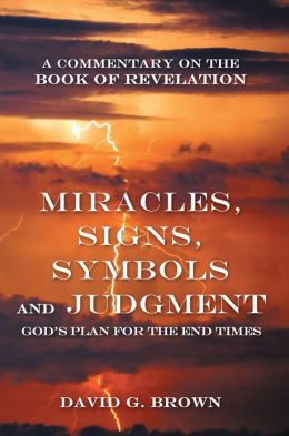 Miracles, Signs, Symbols and Judgment God's Plan for the ...