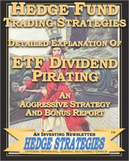 Hedge Fund Trading Strategies, ETF Dividend Pirating and Bonus Report - An Aggressive Strategy An Investing Newsletter Hedge Strategies