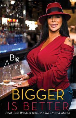 Bigger Is Better: Real Life Wisdom from the No-Drama Mama Big Ang