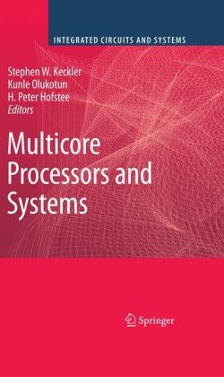 Multicore Processors and Systems H. Peter Hofstee, Kunle Olukotun, Stephen W. Keckler