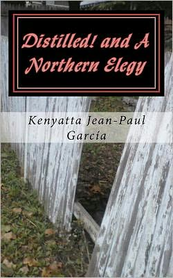 Distilled! and A Northern Elegy Kenyatta Garcia