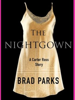 The Nightgown A Carter Ross Story By Brad Parks border=
