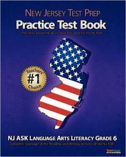 NEW JERSEY TEST PREP Practice Test Book NJ ASK Language Arts Literacy Grade 6: Aligned to New Jersey's 2011-2012 NJ ASK Language Arts Literacy Test! Test Master Press New Jersey