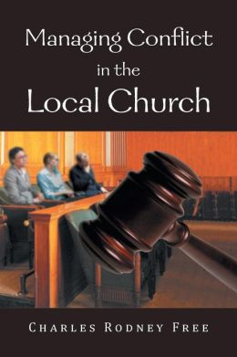 Managing Conflict in the Local Church Charles Rodney Free