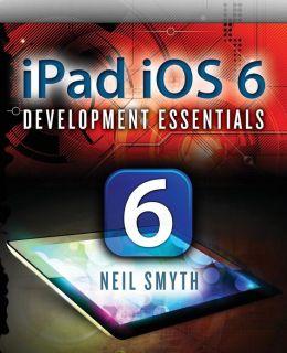 iPad iOS 6 Development Essentials Neil Smyth
