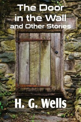 The Door in the Wall by H.G. Wells