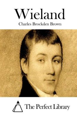 Wieland; Or, the Transformation – an American Tale by Charles Brockden Brown