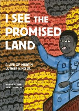 I See the Promised Land: A Life of Martin Luther King Jr. Arthur Flowers and Manu Chitrakar