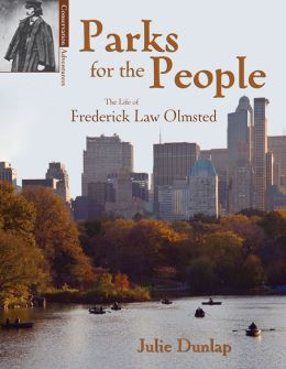 Parks for the People: The Life of Frederick Law Olmsted (Conservation Pioneers) Julie Dunlap