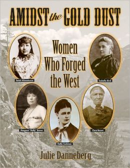 Amidst the Gold Dust: Women Who Forged the West Julie Danneberg