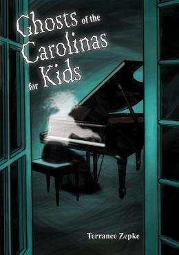 Ghosts of the Carolinas for Kids Terrance Zepke