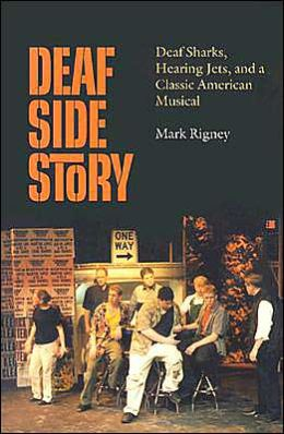 Deaf Side Story: Deaf Sharks, Hearing Jets, and a Classic American Musical Mark Rigney
