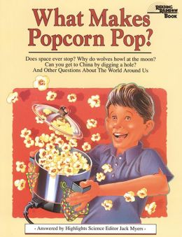What Makes Popcorn Pop?: And Other Questions About the World Around Us Jack Myers