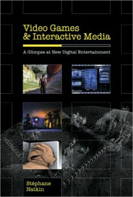 Video Games and Interactive Media: A Glimpse at New Digital Entertainment Stephane Natkin