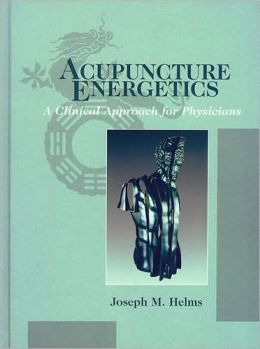 Acupuncture Energetics: A Clinical Approach for Physicians Joseph M. Helms