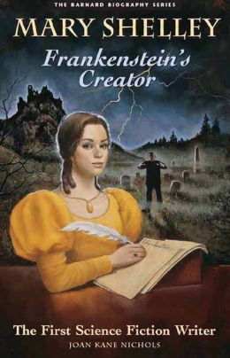 Mary Shelley: Frankenstein's Creator - The First Science ...