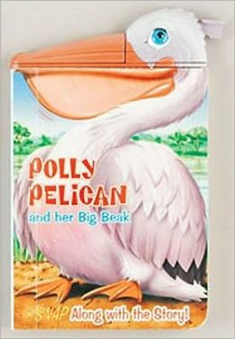 Polly Pelican And Her Big Beak (Snappy Head Books) Paul Flemming and Jon Goode