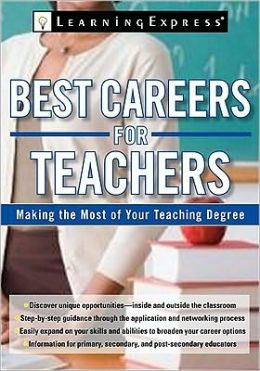 Best Careers for Teachers: Making the Most of your Teaching Degree LearningExpress Editors