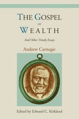 The Gospel Of Wealth And Other Timely Essays by Andrew ...