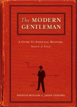 The Modern Gentleman: A Guide to Essential Manners, Savvy and Vice Jason Tesauro