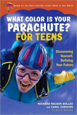 What Color Is Your Parachute for Teens: Discovering Yourself, Defining Your Future Richard N. Bolles, Carol Christen and Jean M. Blomquist