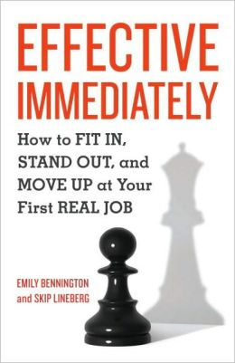 Effective Immediately: How to Fit In, Stand Out, and Move Up at Your First Real Job Skip Lineberg