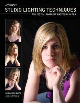 Advanced Studio Lighting Techniques for Digital Portrait Photographers Norman Phillips