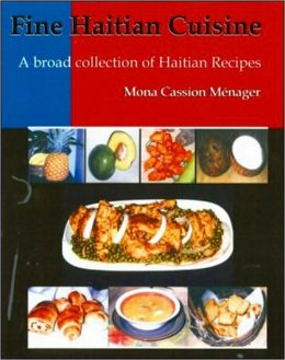 Fine Haitian Cuisine: A Broad Collection of Haitian Recipes Mona Cassion Menager