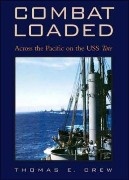 Combat Loaded: Across the Pacific on the USS Tate (Williams-Ford Texas A&M University Military History Series) Thomas E. Crew