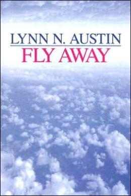 Fly Away Lynn N. Austin