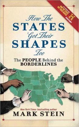 How the States Got Their Shapes Too: The People Behind the ...