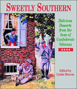 Sweetly Southern: Delicious Desserts from the Sons of Confederate Veterans Lynda Moreau and R. Wilson
