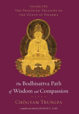 The Bodhisattva Path of Wisdom and Compassion: The Profound Treasury of the Ocean of Dharma, Volume Two Chogyam Trungpa and Judith L. Lief