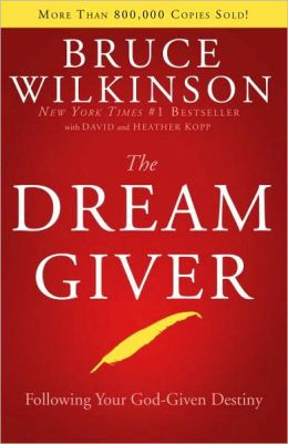 The Dream Giver: Following Your God-Given Destiny Bruce Wilkinson