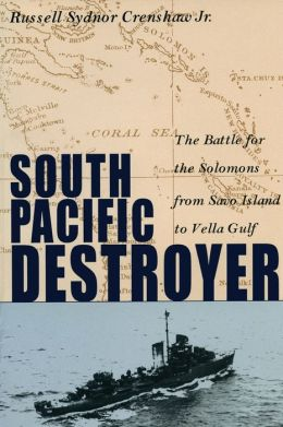 South Pacific Destroyer: The Battle for the Solomons from Savo Island to Vella Gulf Russell Sydnor Crenshaw