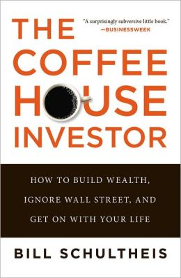 The Coffeehouse Investor: How to Build Wealth Ingore Wall Street and Get on with Your Life Bill Schultheis
