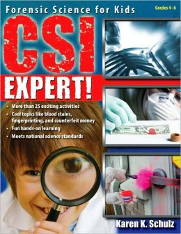 CSI Expert!: Forensic Science for Kids Karen Schulz