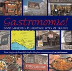 Gastronomie!: Food Museums and Heritage Sites of France Meredith Sayles Hughes and Tom Hughes