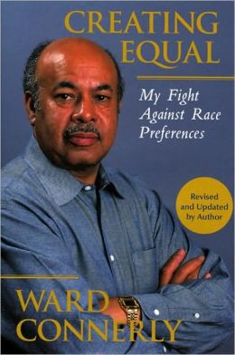 Creating Equal: My Fight Against Race Preferences Ward Connerly