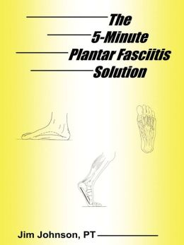 The 5-Minute Plantar Fasciitis Solution Jim Johnson