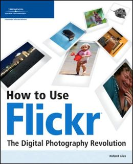 How to Use Flickr: The Digital Photography Revolution Richard Giles